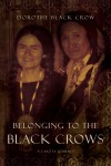 Belonging to the Black Crows: A Lakota Journey by Dorothy Black Crow