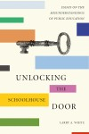 "New Release: ""Unlocking the Schoolhouse Door,"" by Larry White, Sheds Light on So-Called School Reform"
