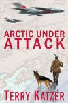 "Lucky Bat Books Releases Terry Katzer's ""Arctic Under Attack,"" Full of International Intrigue"